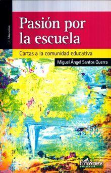 PASION POR LA ESCUELA. CARTAS A LA COMUNIDAD EDUCATIVA