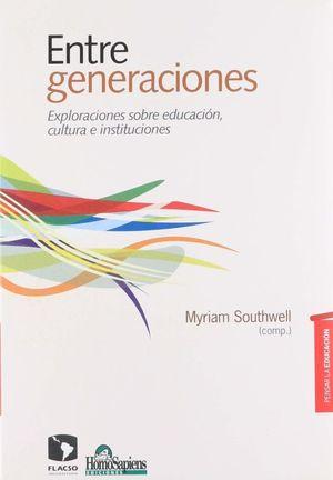 Entre generaciones. Exploraciones sobre educacion, cultura e instituciones