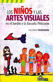 NIÑOS Y LAS ARTES VISUALES EN EL JARDIN Y LA ESCUELA PRIMARIA, EL