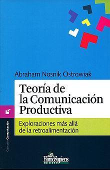 TEORIA DE LA COMUNICACION PRODUCTIVA. EXPLORACIONES MÁS ALLÁ DE LA RETROALIMENTACIÓN