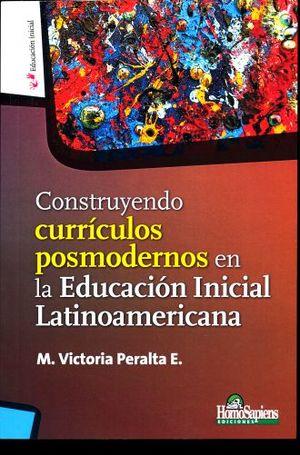 CONSTRUYENDO CURRICULOS POSMODERNOS EN LA EDUCACION INICIAL LATINOAMERICANA