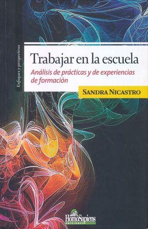 TRABAJAR EN LA ESCUELA. ANALISIS DE PRACTICAS Y DE EXPERIENCIAS DE FORMACION