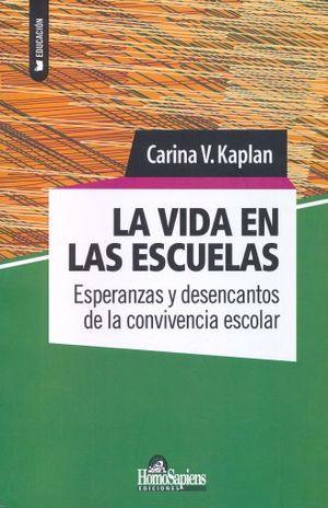 VIDA EN LAS ESCUELAS, LA. ESPERANZAS Y DESENCANTOS DE LA CONVIVENCIA ESCOLAR