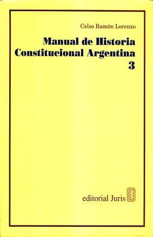 MANUAL DE HISTORIA CONSTITUCIONAL ARGENTINA / TOMO 3