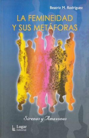 FEMINEIDAD Y SUS METAFORAS, LA