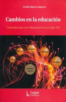 CAMBIOS EN LA EDUCACION. COINCIDENCIAS CON MONTESSORI EN EL SIGLO XXI