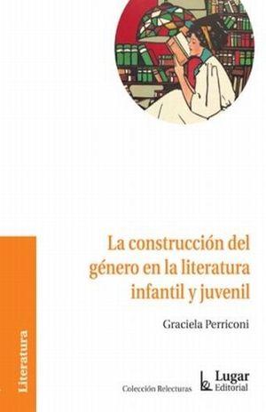 CONSTRUCCION DEL GENERO EN LA LITERATURA INFANTIL Y JUVENIL, LA