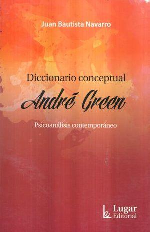 DICCIONARIO CONCEPTUAL ANDRE GREEN. PSICOANALISIS CONTEMPORANEO