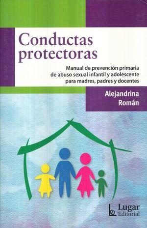 CONDUCTAS PROTECTORAS. MANUAL DE PREVENCION PRIMARIA DE ABUSO SEXUAL INFANTIL Y ADOLESCENTE PARA MADRES PADRES Y DOCENTES