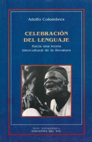 CELEBRACION DEL LENGUAJE. HACIA UNA TEORIA INTERCULTURAL DE LA LITERATURA