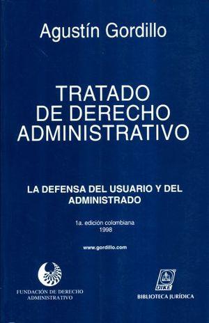 TRATADO DE DERECHO ADMINISTRATIVO. LA DEFENSA DEL USUARIO Y DEL ADMINISTRATIVO
