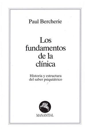 Fundamentos de la clínica. Historia y estructura del saber psiquiátrico