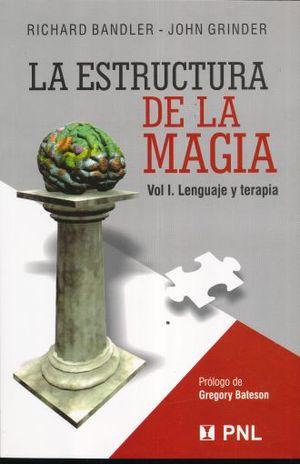ESTRUCTURA DE LA MAGIA. LENGUAJE Y TERAPIA / VOL. I