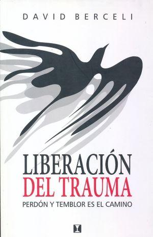 LIBERACION DEL TRAUMA. PERDON Y TEMBLOR ES EL CAMINO / 2 ED.