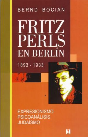 FRITZ PERLS EN BERLIN 1893 - 1933
