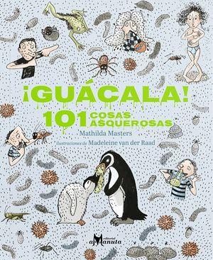 ¡Guácala! 101 cosas asquerosas