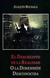 DESCREDITO DE LA REALIDAD O LA DIMENSION DESCONOCIDA, EL