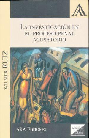 INVESTIGACION EN EL PROCESO PENAL ACUSATORIO, LA