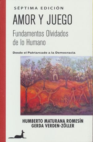 AMOR Y JUEGO. FUNDAMENTOS OLVIDADOS DE LO HUMANO DESDE EL PATRIARCADO A LA DEMOCRACIA / 7 ED.