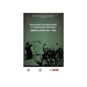 Relaciones internacionales y construcción nacional: América Latina, 1810-1910