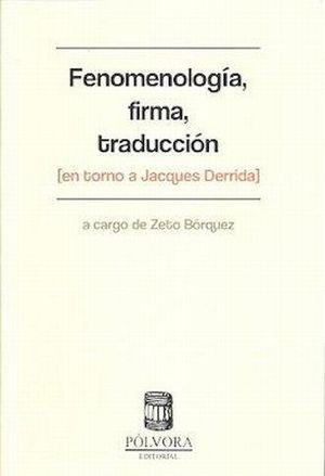 FENOMENOLOGIA FIRMA TRADUCCION. ENTORNO A JACUES DERRIDA