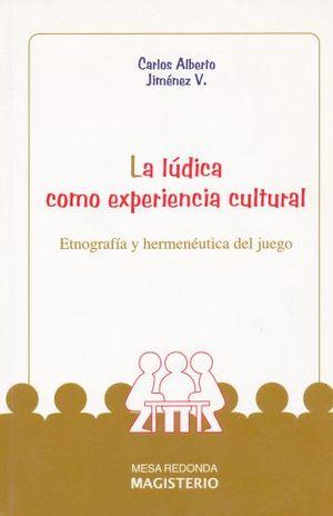 LUDICA COMO EXPERIENCIA CULTURAL, LA. ETNOGRAFIA Y HERMENEUTICA DEL JUEGO / 2 ED.