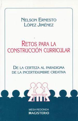 RETOS PARA LA CONSTRUCCION CURRICULAR. DE LA CERTEZA AL PARADIGMA DE LA INCERTIDUMBRE CREATIVA / 3 ED.