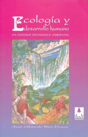 ECOLOGIA Y DESARROLLO HUMANO. UN ENFOQUE PEDAGOGICO AMBIENTAL