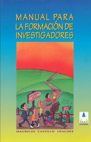 MANUAL PARA LA FORMACION DE INVESTIGADORES. UNA GUIA HACIA EL DESARROLLO DEL ESPIRITU HUMANO