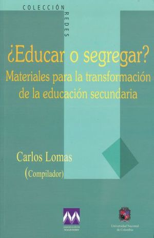 EDUCAR O SEGREGAR. MATERIALES PARA LA TRANSFORMACION DE LA EDUCACION SECUNDARIA