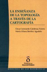 ENSEÑANZA DE LA TOPOLOGIA A TRAVES DE LA CARTOGRAFIA, LA