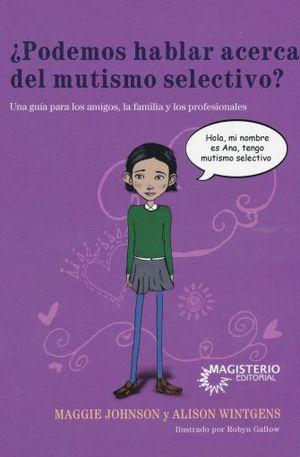 PODEMOS HABLAR ACERCA DEL MUTISMO SELECTIVO. UNA GUIA PARA LOS AMIGOS LA FAMILIA Y LOS PROFESIONALES