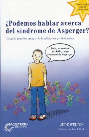 PODEMOS HABLAR ACERCA DEL SINDROME DE ASPERGER. UNA GUIA PARA LOS AMIGOS LA FAMILIA Y LOS PROFESIONALES