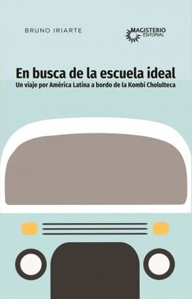 En busca de la escuela ideal. Un viaje por América Latina a bordo de la Kombi Cholulteca