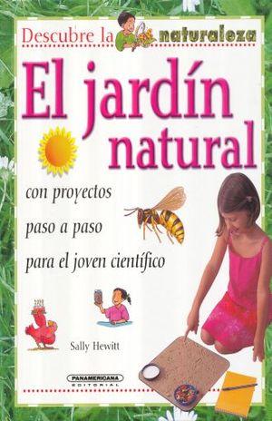 JARDIN NATURAL, EL. CON PROYECTOS PASO A PASO PARA EL JOVEN CIENTIFICO / PD.