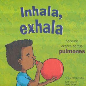 INHALA EXHALA. APRENDE ACERCA DE TUS PULMONES / PD.
