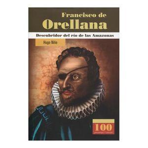 FRANCISCO DE ORELLANA. DESCUBRIDOR DEL RIO DE LAS AMAZONAS / PD.