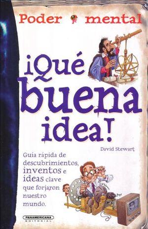 QUE BUENA IDEA. GUIA RAPIDA DE DESCUBRIMIENTOS INVENTOS E IDEAS CLAVE QUE FORJARON NUESTRO MUNDO / PD.