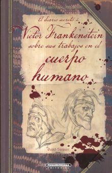 DIARIO SECRETO DE VICTOR FRANKENSTEIN SOBRE SUS TRABAJOS EN EL CUERPO HUMANO, EL