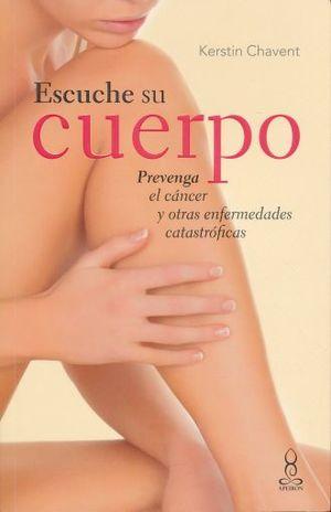 ESCUCHE SU CUERPO. PREVENGA EL CANCER Y OTRAS ENFERMEDADES CATASTROFICAS