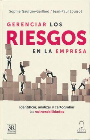 GERENCIA DE LOS RIESGOS EN LA EMPRESA. IDENTIFICAR ANALIZAR Y CARTOGRAFIAR LAS VULNERABILIDADES / PD.
