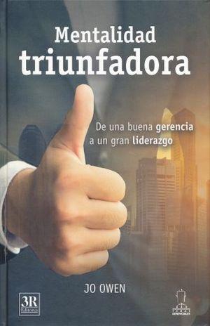 MENTALIDAD TRIUNFADORA. DE UNA BUENA GERENCIA A UN GRAN LIDERAZGO / PD.