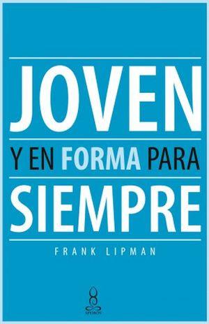 JOVEN Y EN FORMA PARA SIEMPRE