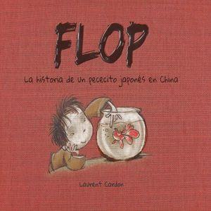 FLOP. LA HISTORIA DE UN PECECITO JAPONES EN CHINA / PD.