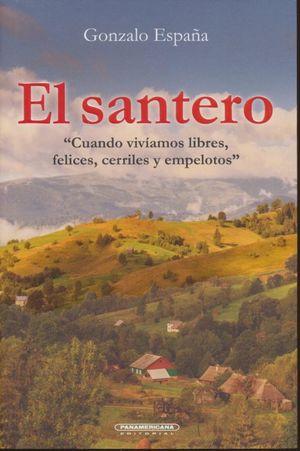 SANTERO, EL. CUANDO VIVIAMOS LIBRES, FELICES, CERRILES Y EMPELOTOS