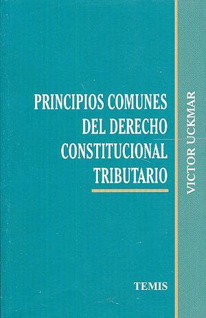 PRINCIPIOS COMUNES DEL DERECHO CONSTITUCIONAL TRIBUTARIO