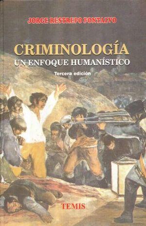 CRIMINOLOGIA. UN ENFOQUE HUMANISTICO / 3 ED. / PD.