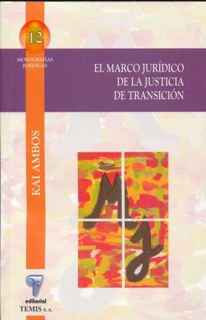 MARCO JURIDICO DE LA JUSTICIA DE TRANSICION, EL. ESPECIAL REFERENCIA AL CASO COLOMBIANO