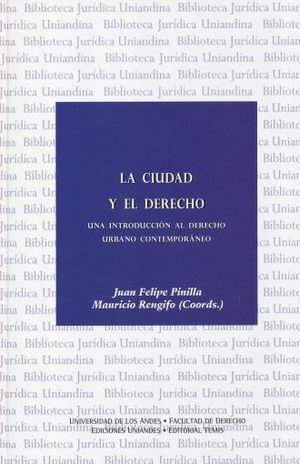 CIUDAD Y EL DERECHO, LA. UNA INTRODUCCION AL DERECHO URBANO CONTEMPORANEO / PD.
