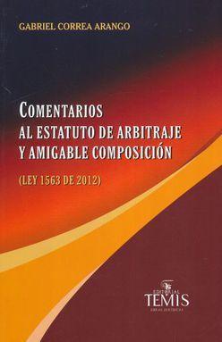 COMENTARIOS AL ESTATUTO DE ARBITRAJE Y AMIGABLE COMPOSICION / LEY 1563 DE 2012
